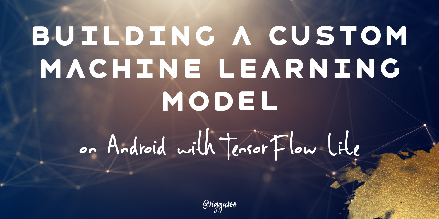 Building a Custom Machine Learning Model on Android with TensorFlow